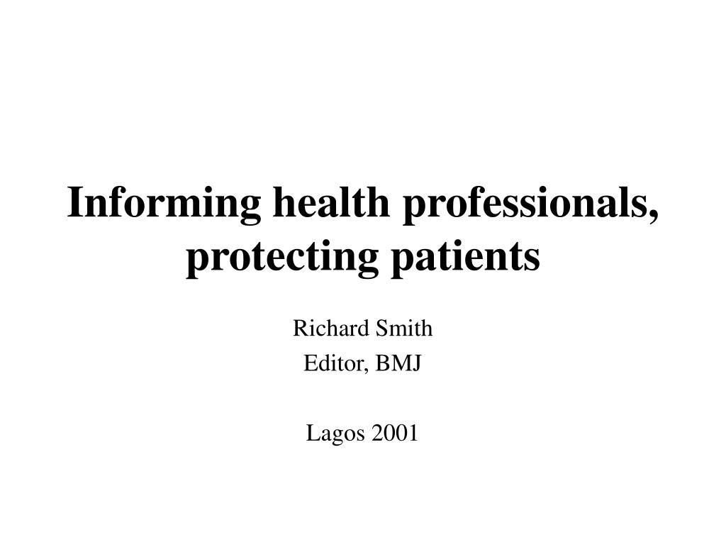 informing health professionals protecting patients l.