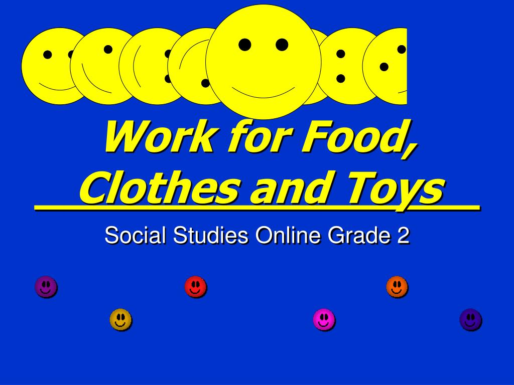 work for food clothes and toys l.
