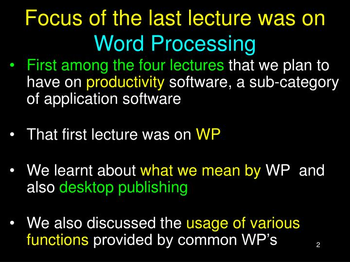 Focus of the last lecture was on word processing