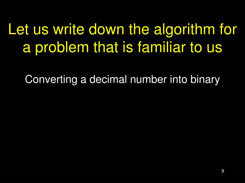 Let us write down the algorithm for a problem that is familiar to us