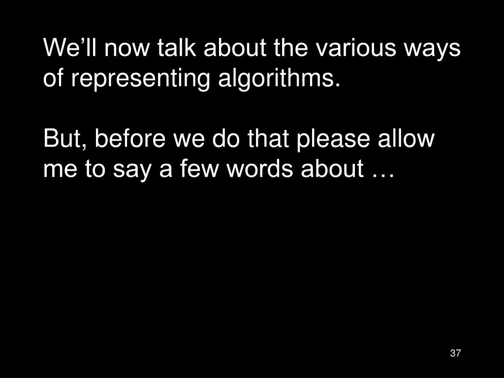 We'll now talk about the various ways of representing algorithms.