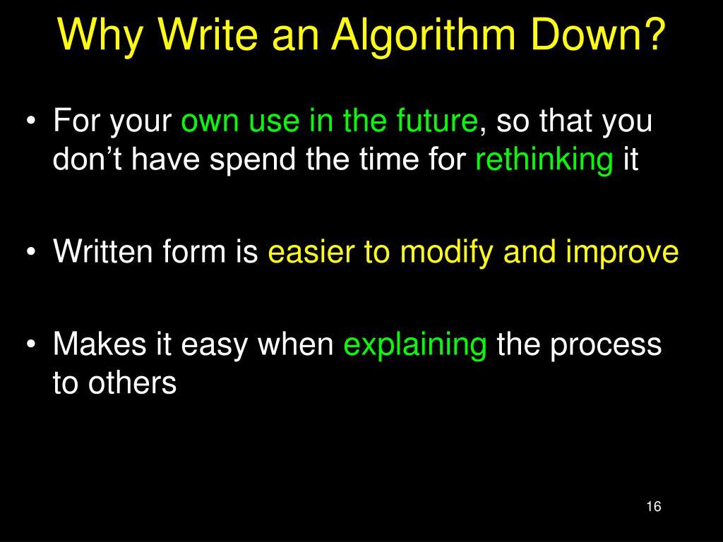 Why Write an Algorithm Down?