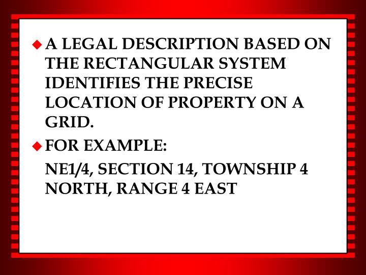 A LEGAL DESCRIPTION BASED ON THE RECTANGULAR SYSTEM IDENTIFIES THE PRECISE LOCATION OF PROPERTY ON A GRID.