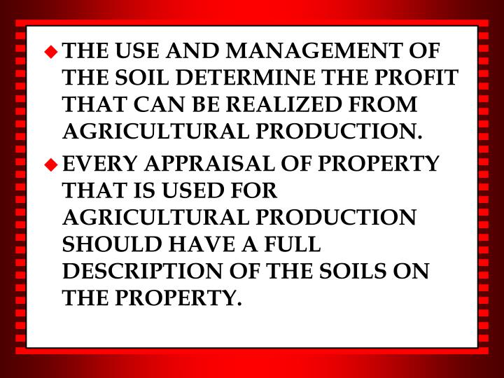 THE USE AND MANAGEMENT OF THE SOIL DETERMINE THE PROFIT THAT CAN BE REALIZED FROM AGRICULTURAL PRODUCTION.