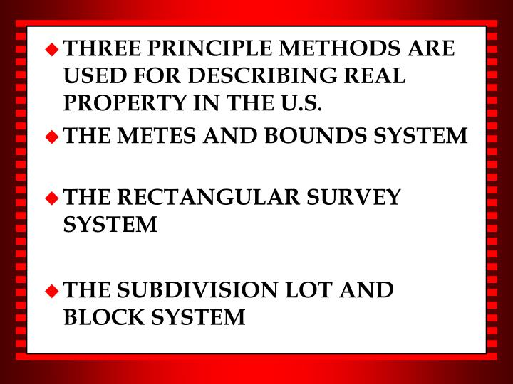 THREE PRINCIPLE METHODS ARE USED FOR DESCRIBING REAL PROPERTY IN THE U.S