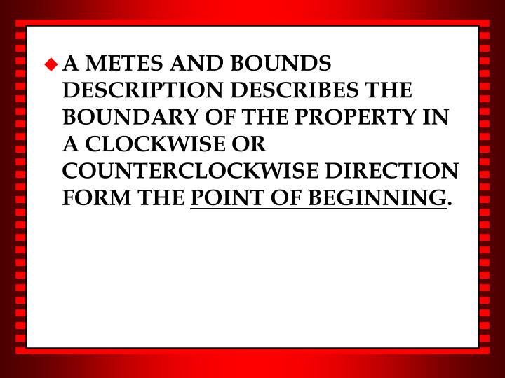 A METES AND BOUNDS DESCRIPTION DESCRIBES THE BOUNDARY OF THE PROPERTY IN A CLOCKWISE OR COUNTERCLOCKWISE DIRECTION FORM THE