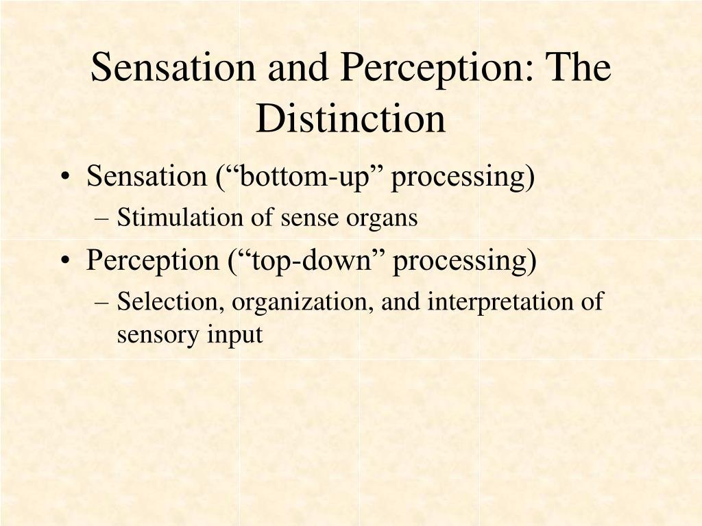 Sensation and Perception: The Distinction