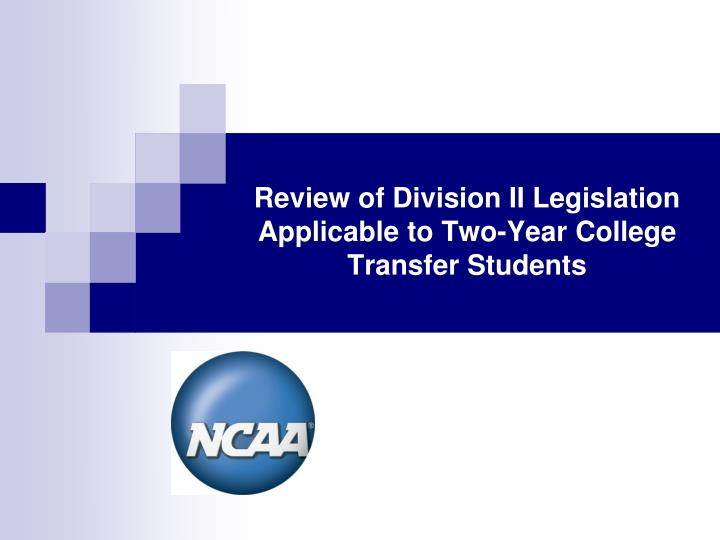 review of division ii legislation applicable to two year college transfer students n.