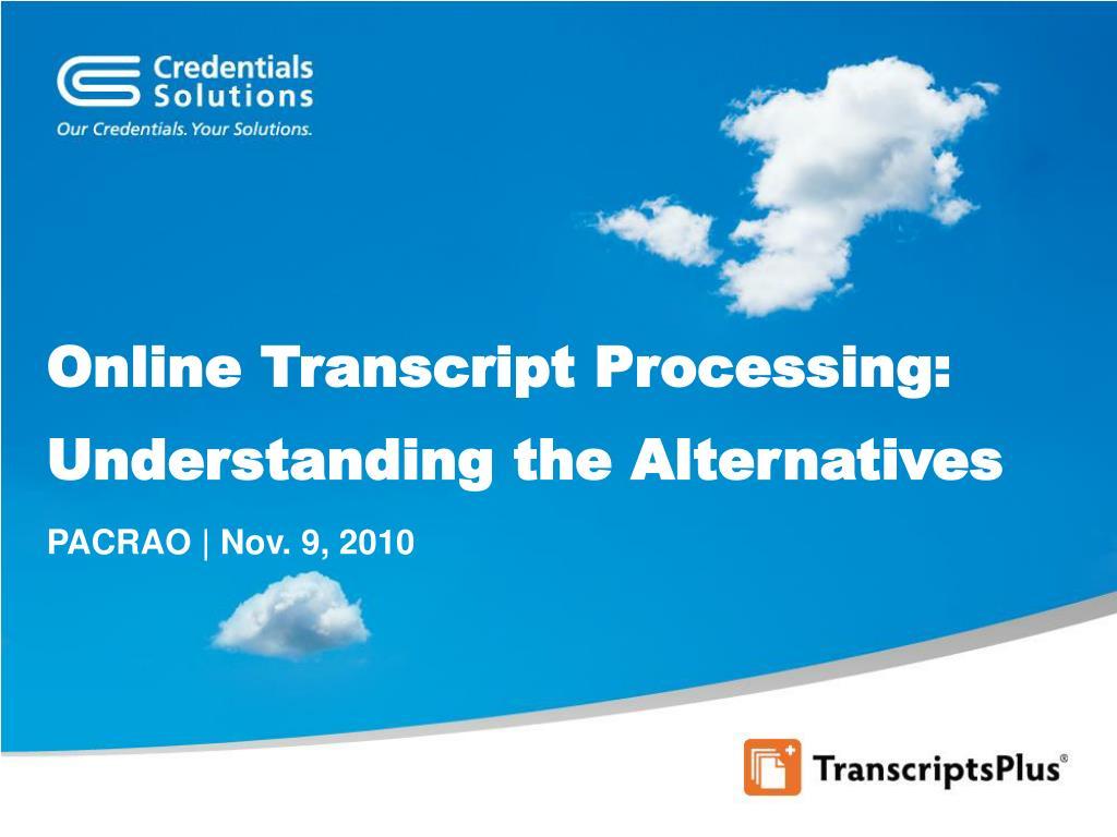 Online Transcript Processing: Understanding the Alternatives
