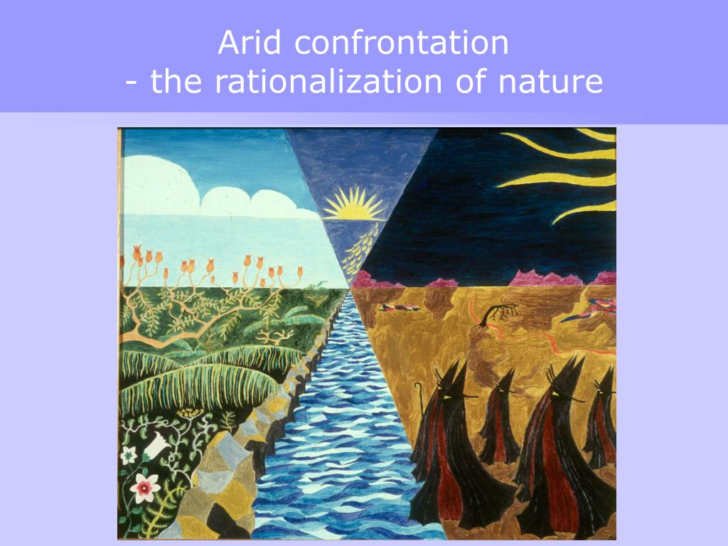 Arid confrontation                           - the rationalization of nature