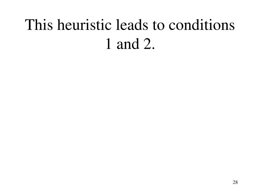 This heuristic leads to conditions 1 and 2.