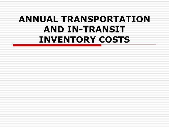 Annual transportation and in transit inventory costs