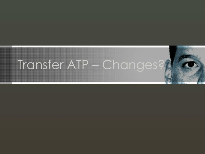 Transfer atp changes