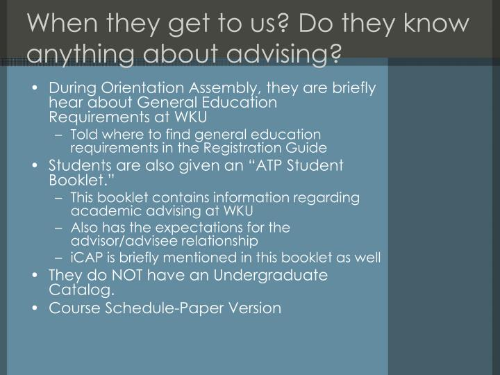 When they get to us? Do they know anything about advising?