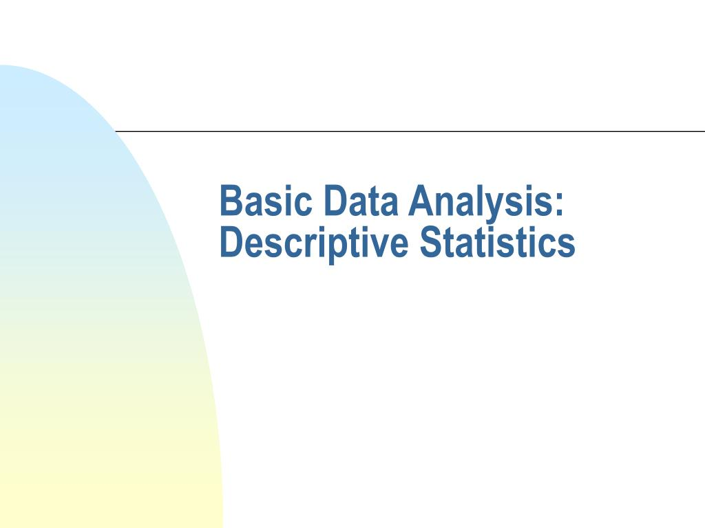 data analysis descriptine statistics When it comes to statistic analysis, there are two classifications: descriptive statistics and inferential statistics in a nutshell, descriptive statistics intend to describe a big hunk of data with summary charts and tables, but do not attempt to draw conclusions about the population from which the sample was taken.