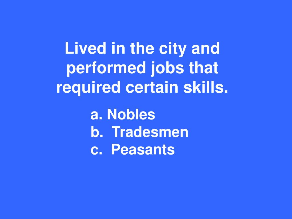 Lived in the city and performed jobs that required certain skills.
