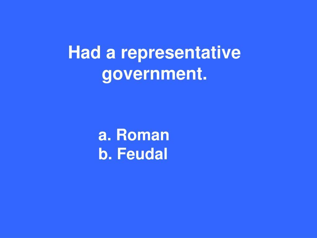 Had a representative government.