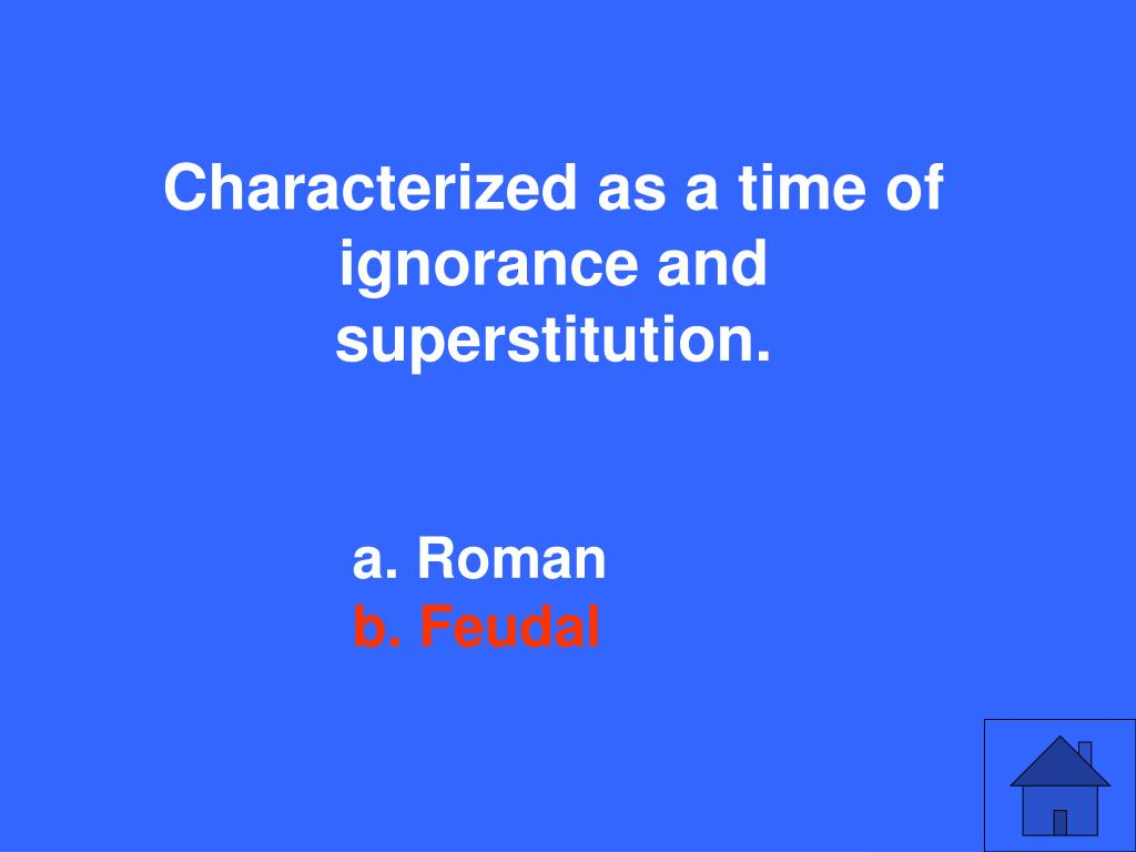 Characterized as a time of ignorance and superstitution.