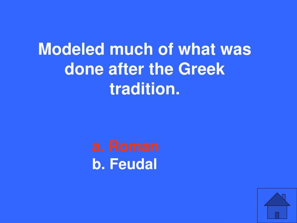 Modeled much of what was done after the Greek tradition.