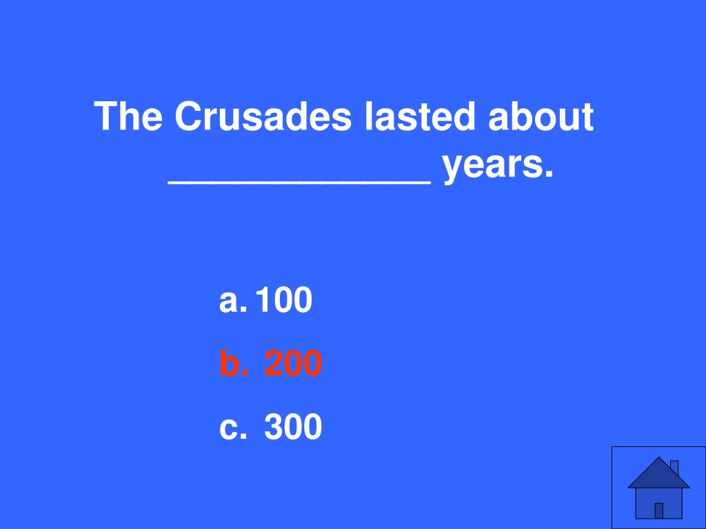 The Crusades lasted about