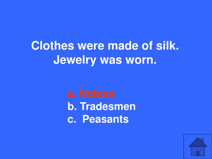 Clothes were made of silk.  Jewelry was worn.