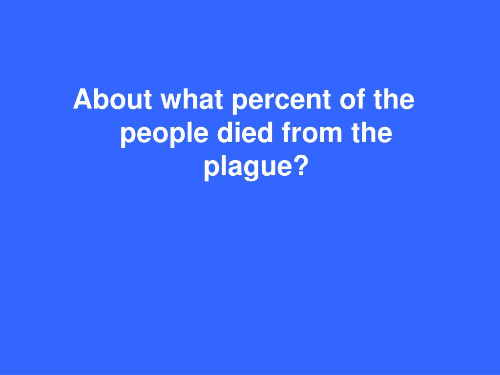 About what percent of the people died from the plague?