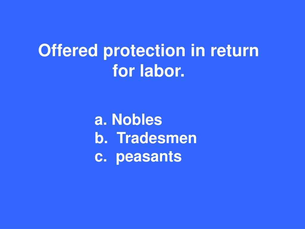 Offered protection in return for labor.