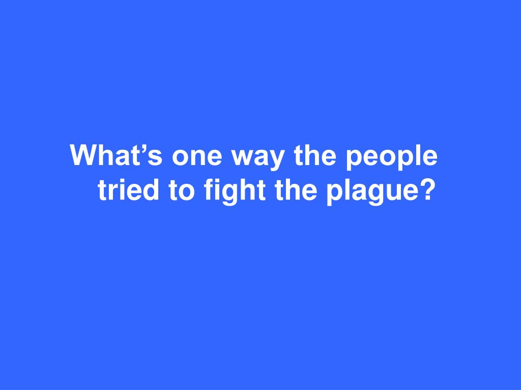 What's one way the people tried to fight the plague?
