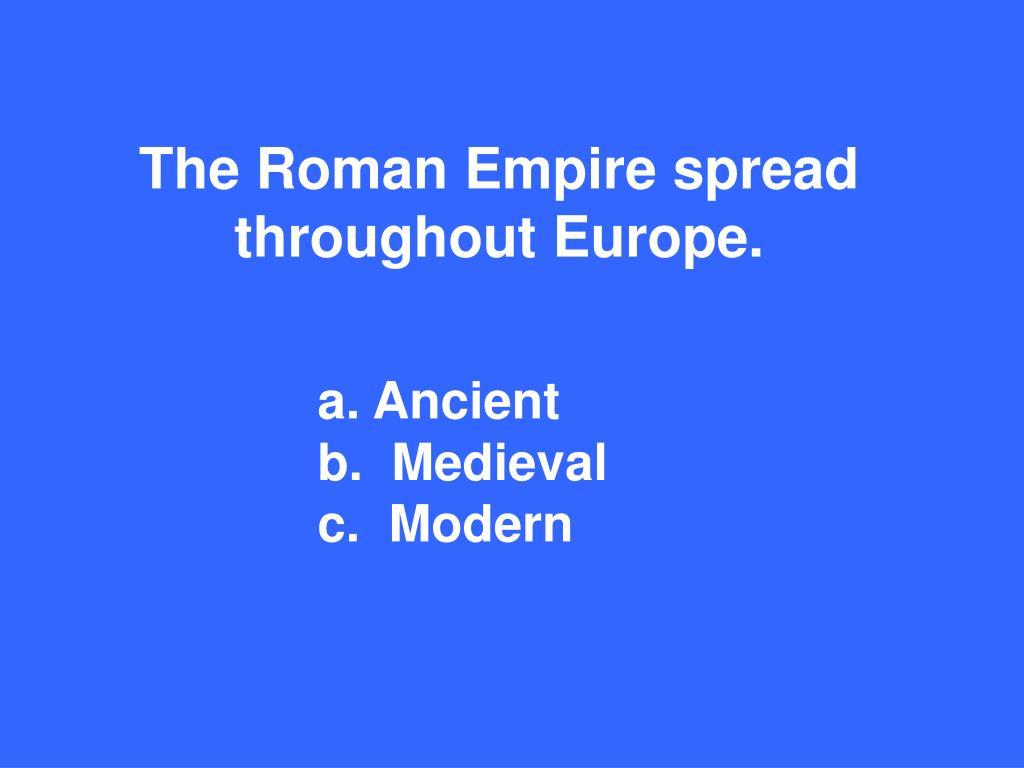 The Roman Empire spread throughout Europe.