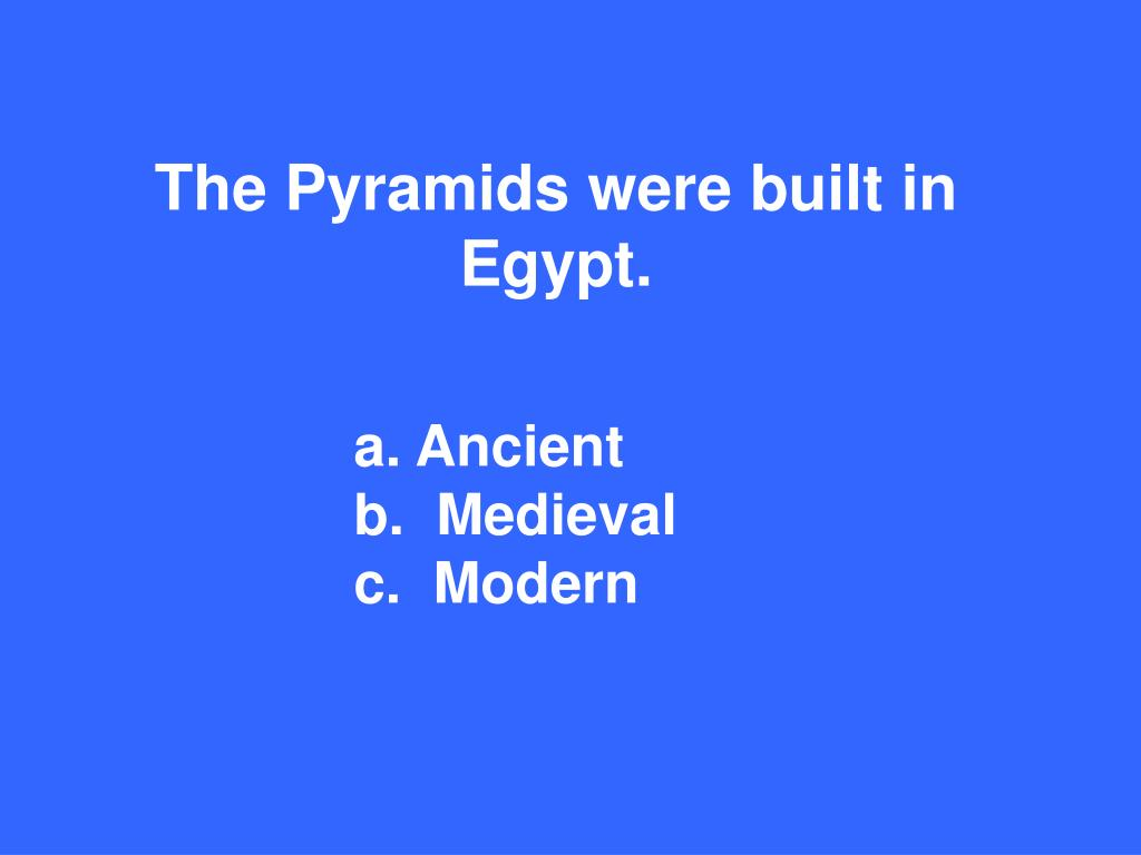 The Pyramids were built in Egypt.