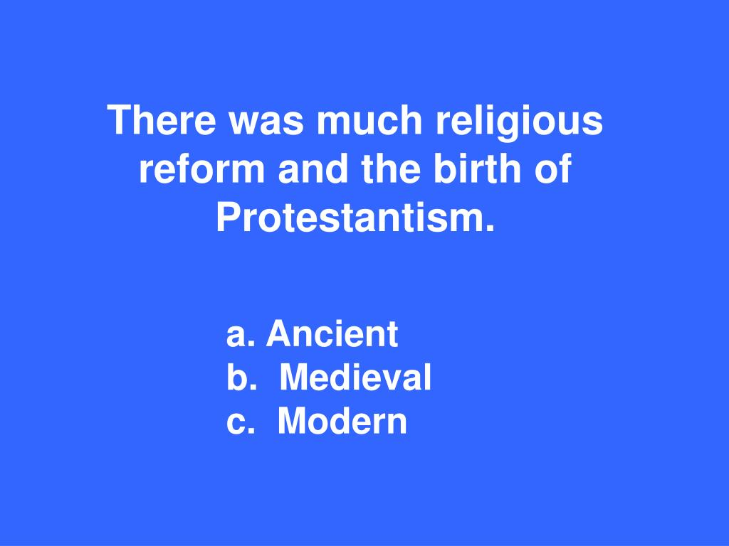There was much religious reform and the birth of Protestantism.