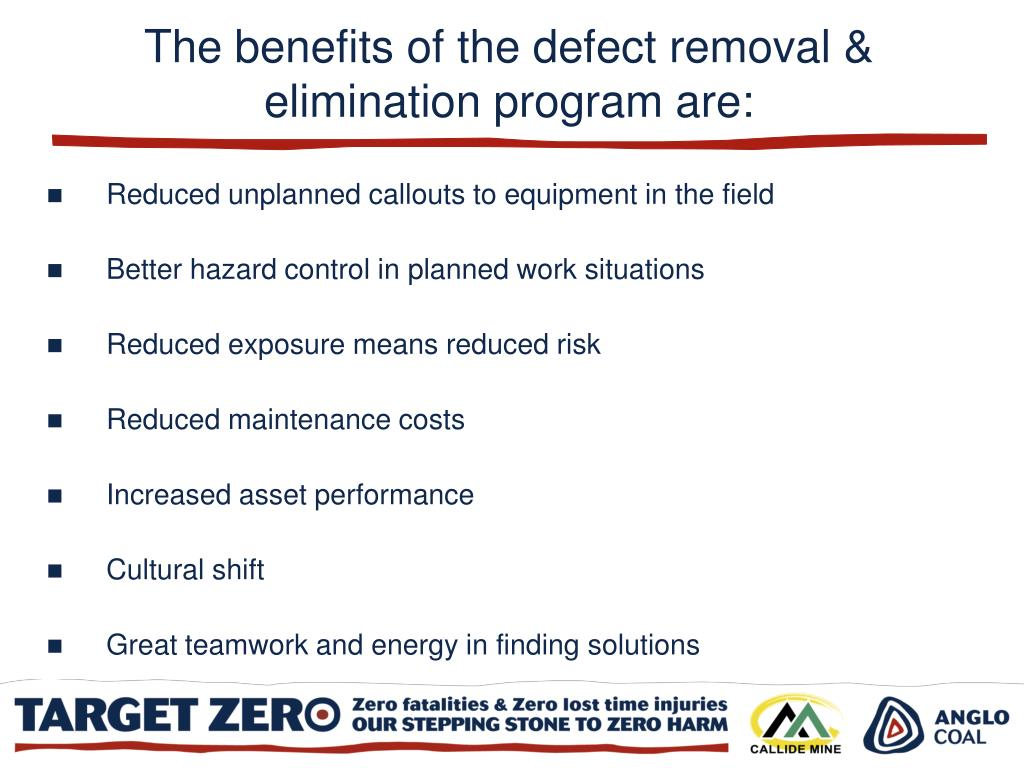 The benefits of the defect removal & elimination program are: