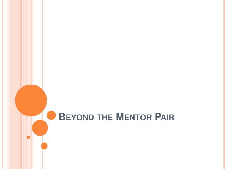 Beyond the Mentor Pair