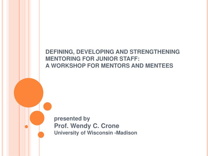 Defining developing and strengthening mentoring for junior staff a workshop for mentors and mentees