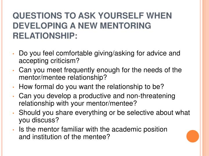 QUESTIONS TO ASK YOURSELF WHEN DEVELOPING A NEW MENTORING RELATIONSHIP: