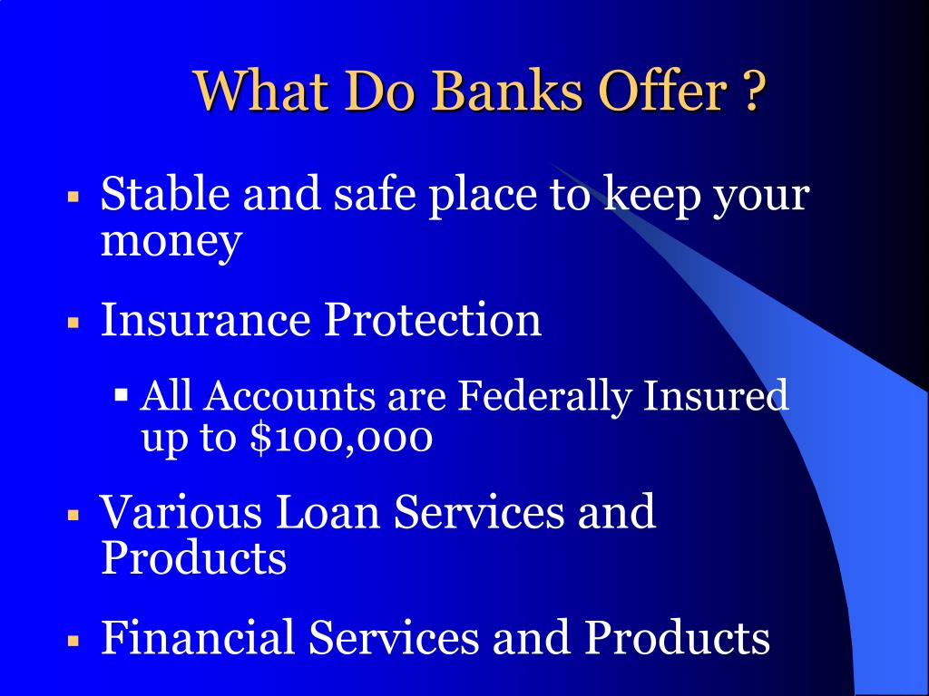 What Do Banks Offer ?