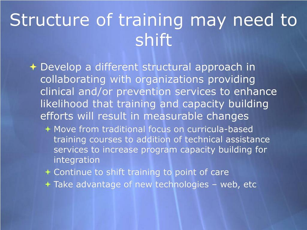 Structure of training may need to shift