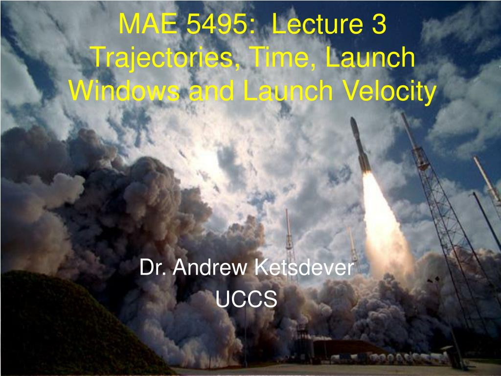 mae 5495 lecture 3 trajectories time launch windows and launch velocity l.