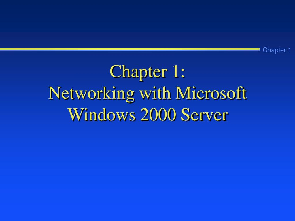 chapter 1 networking with microsoft windows 2000 server l.