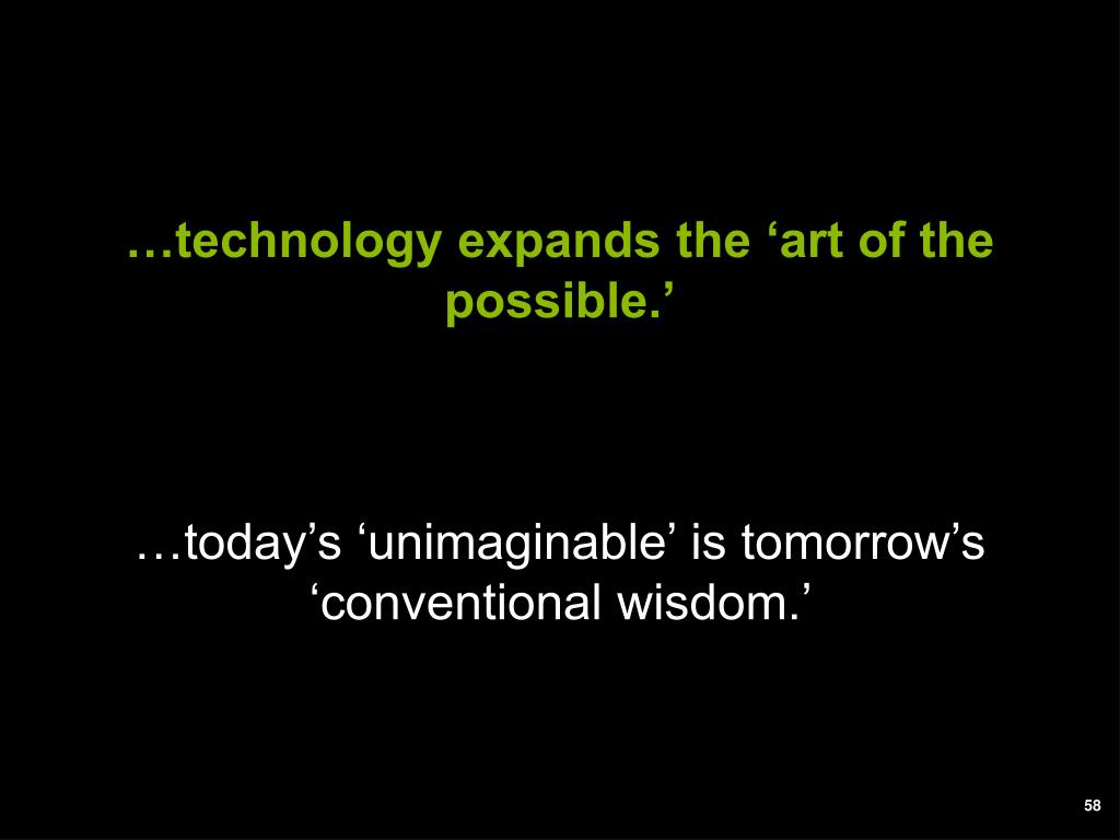 …technology expands the 'art of the possible.'