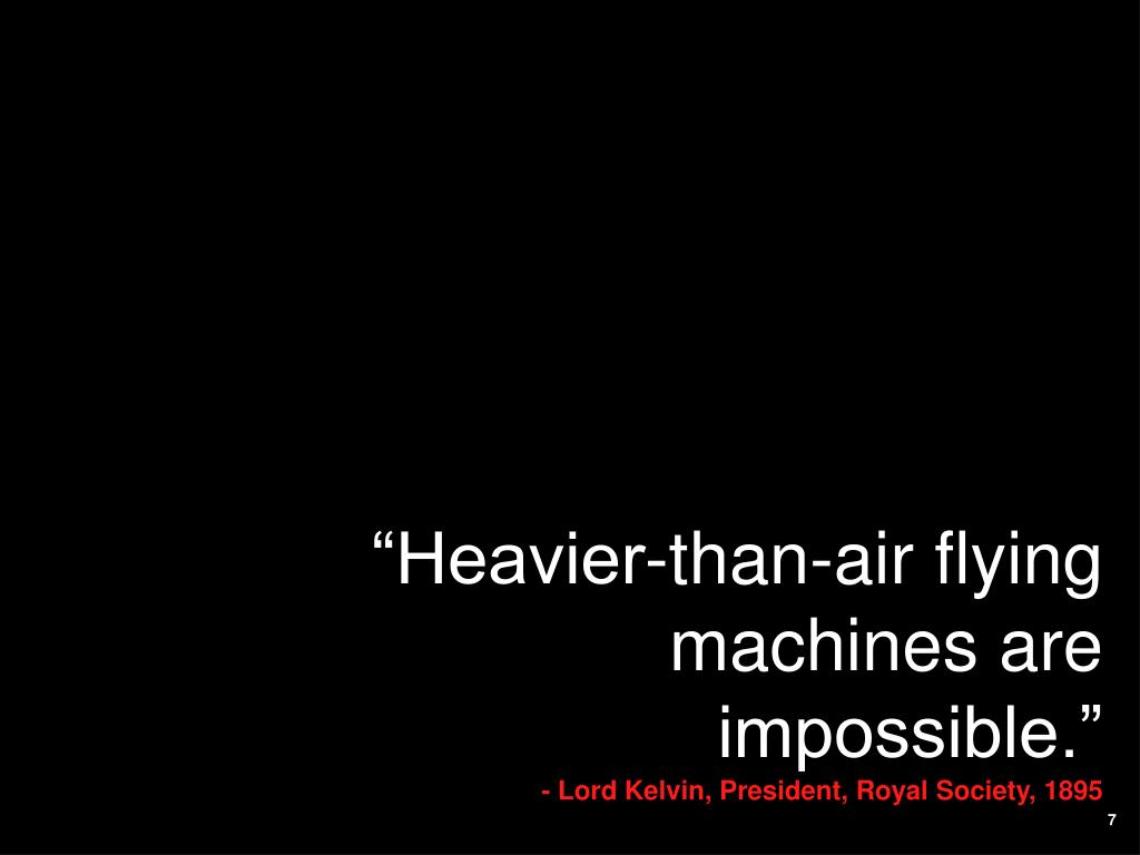 """Heavier-than-air flying machines are impossible."""