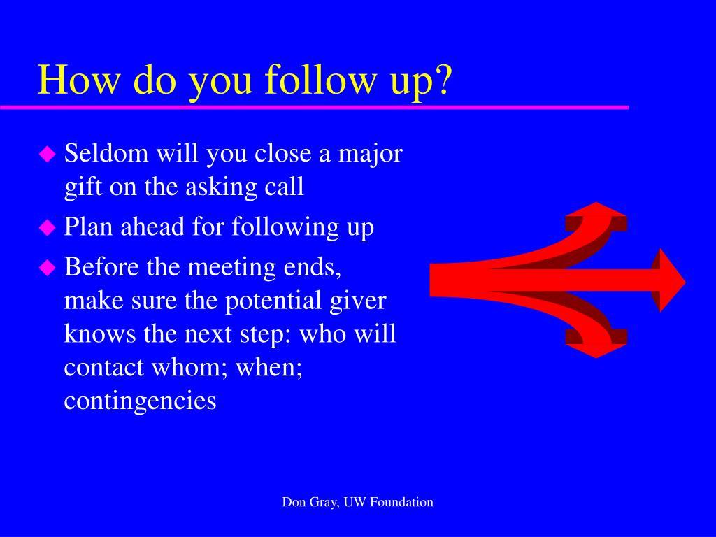 How do you follow up?