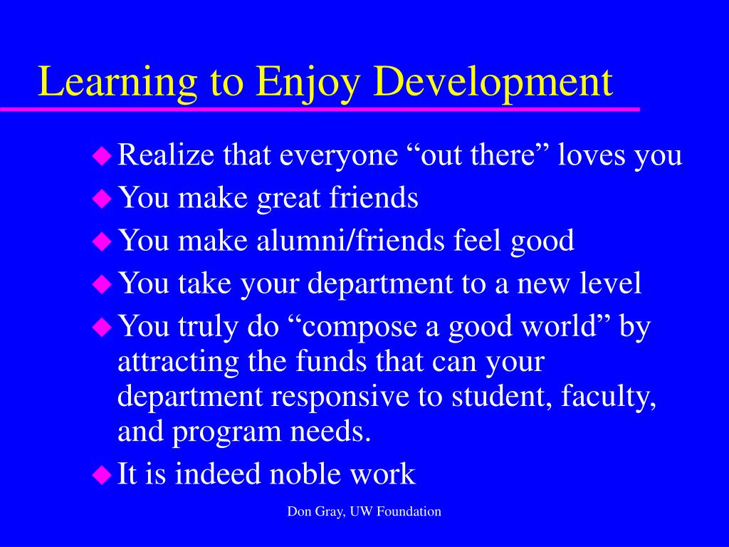 Learning to Enjoy Development