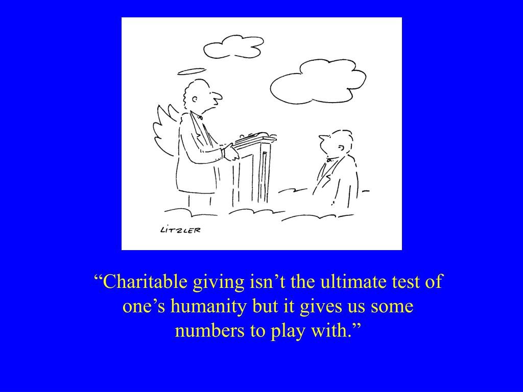 """""""Charitable giving isn't the ultimate test of one's humanity but it gives us some numbers to play with."""""""