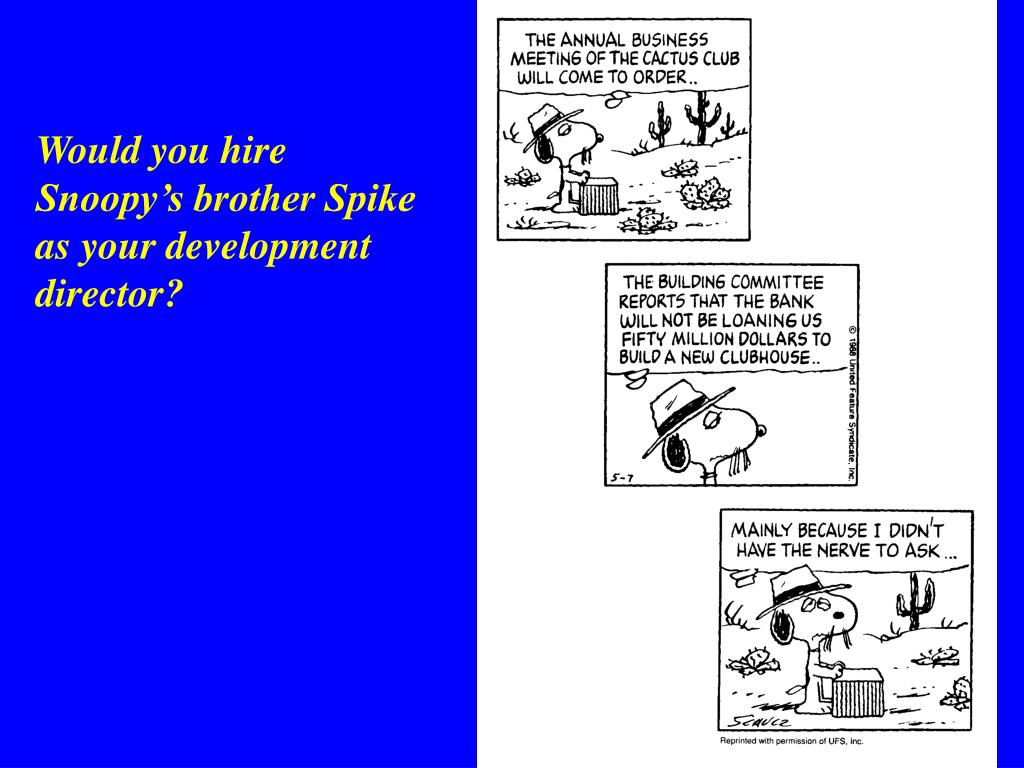 Would you hire Snoopy's brother Spike as your development director?