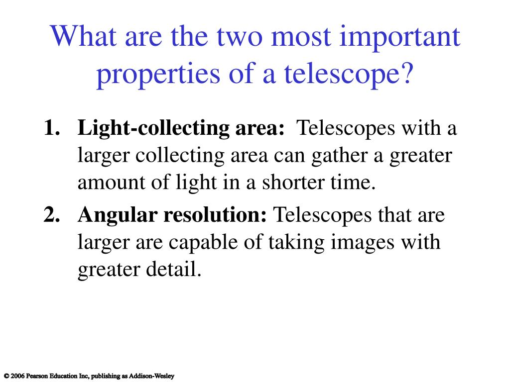What are the two most important properties of a telescope?