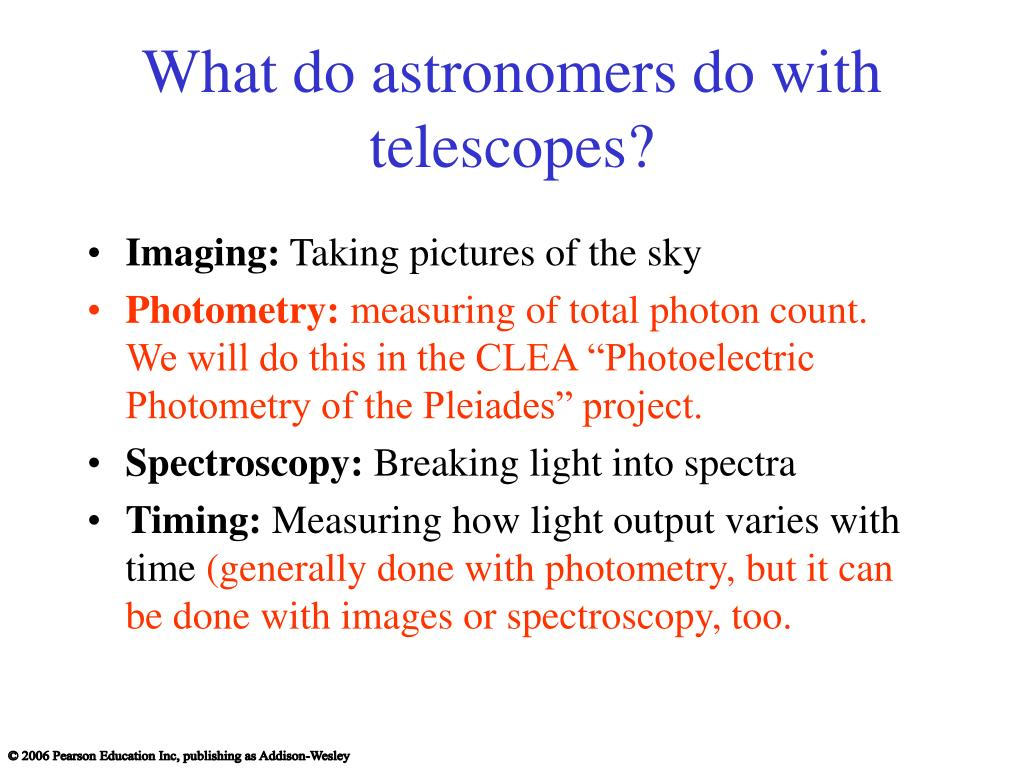 What do astronomers do with telescopes?