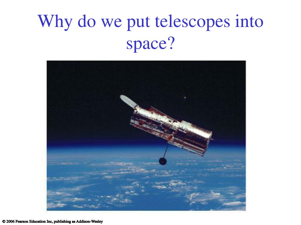 Why do we put telescopes into space?
