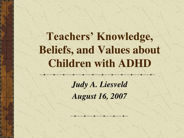 teachers knowledge beliefs and values about children with adhd