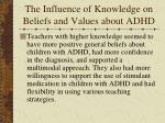 the influence of knowledge on beliefs and values about adhd